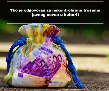 Tko je odgovoran za nekontrolirano trošenje javnog novca u kulturi- (2)